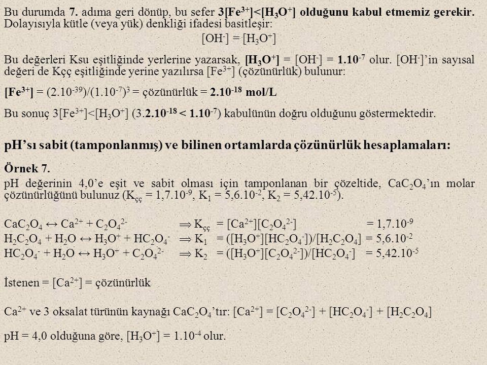 Bu durumda 7. adıma geri dönüp, bu sefer 3[Fe3+]<[H3O+] olduğunu kabul etmemiz gerekir. Dolayısıyla kütle (veya yük) denkliği ifadesi basitleşir: